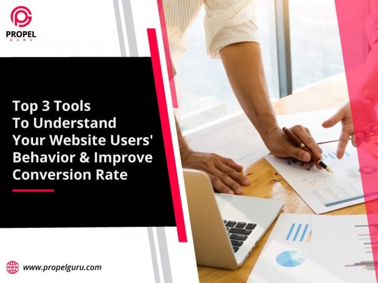 Top 3 Tools To Understand Your Website Users' Behavior And Improve Conversion Rate