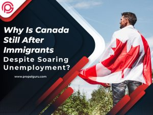 Why Is Canada Still After Immigrants Despite Soaring Unemployment?