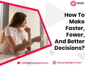 How To Make Faster, Fewer, And Better Decisions?