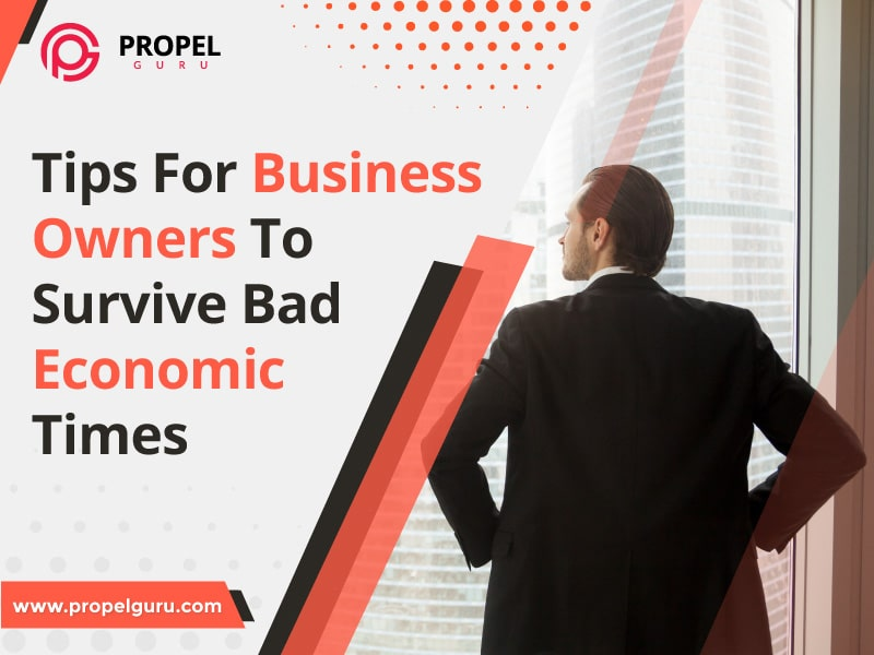 Tips For Business Owners To Survive Bad Economic Times