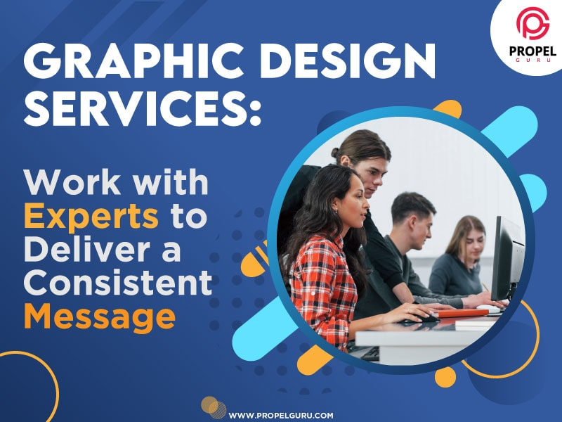 Graphic Design Services: Work with Experts to Deliver a Consistent Message