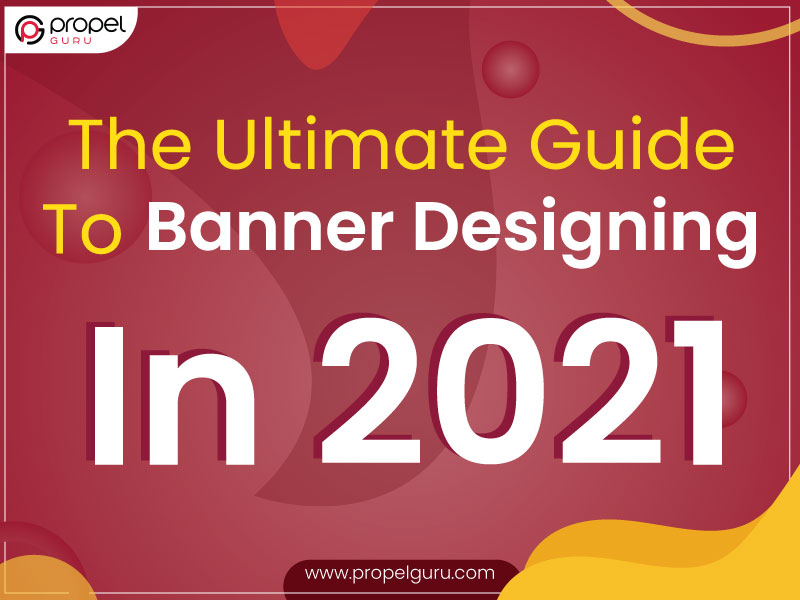 The Ultimate Guide To Banner Designing In 2021