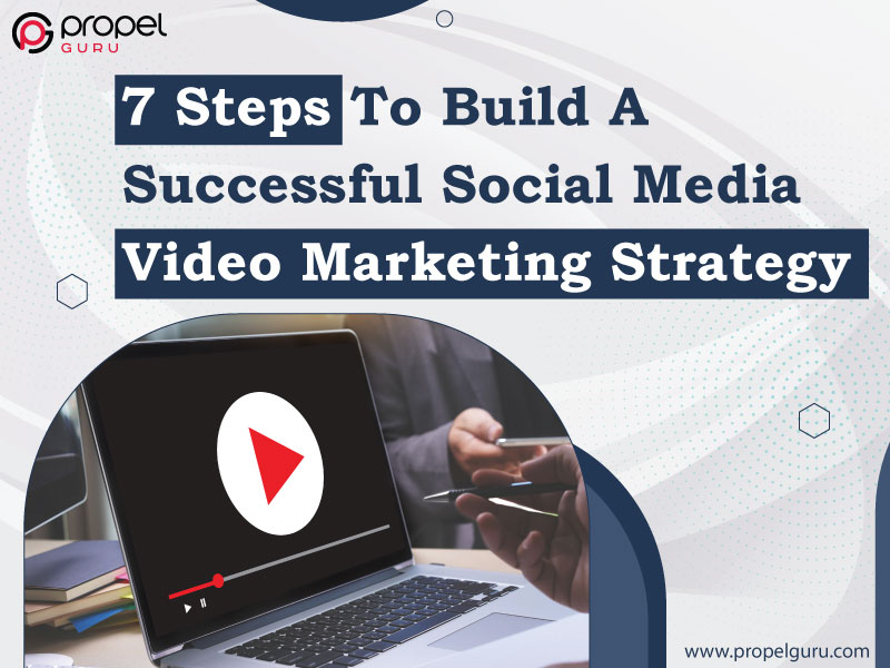 7 Steps To Build A Successful Social Media Video Marketing Strategy