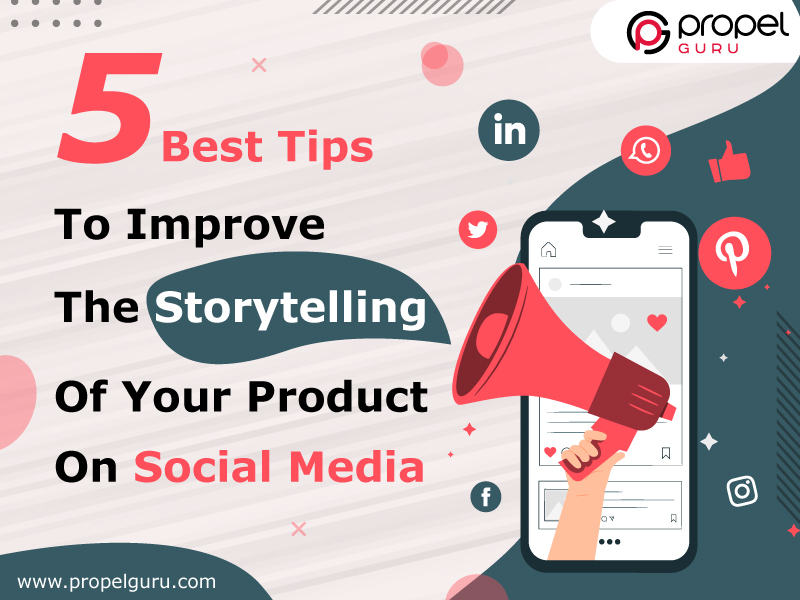 5 Best Tips To Improve The Storytelling Of Your Product On Social Media