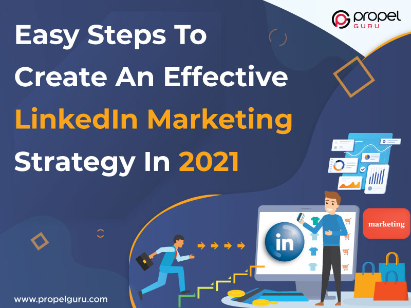 Easy Steps To Create An Effective LinkedIn Marketing Strategy In 2021
