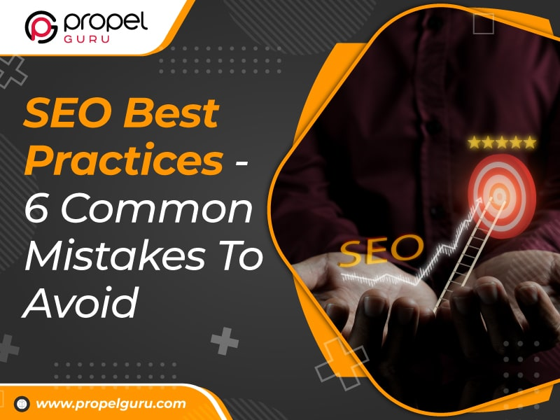 SEO Best Practices – 6 Common Mistakes To Avoid