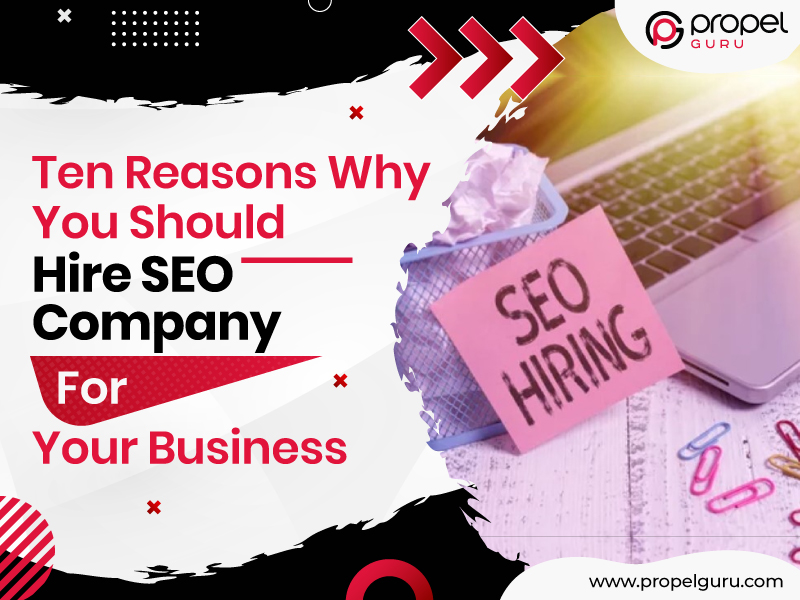 Ten Reasons Why You Should Hire SEO Company For Your Business