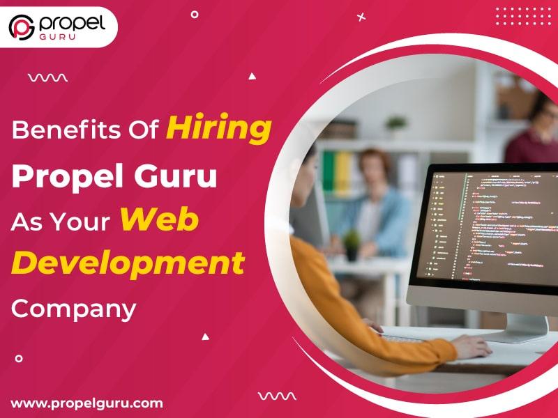 Benefits Of Hiring Propel Guru As Your Web Development Company