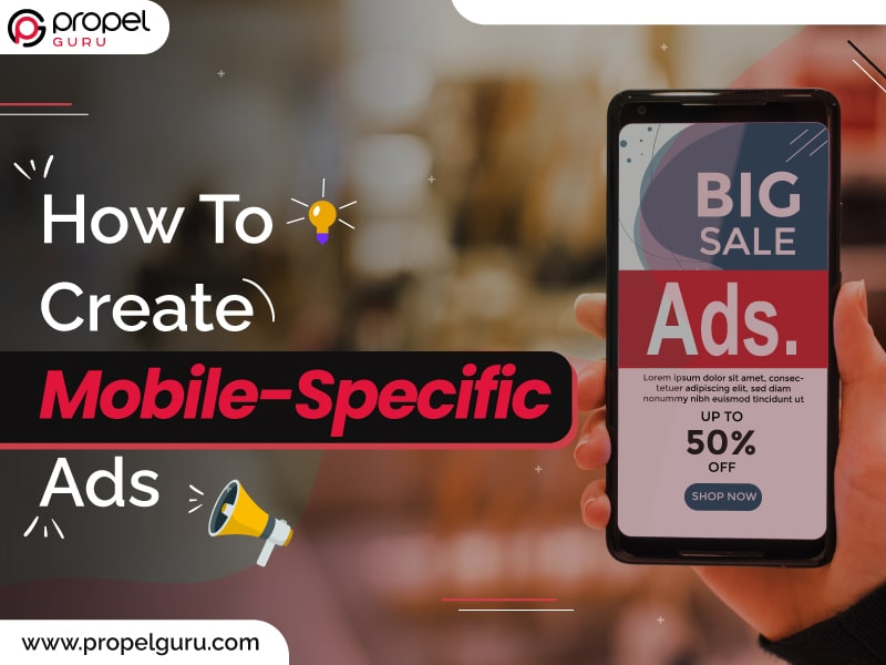 How To Create Mobile-Specific Ads