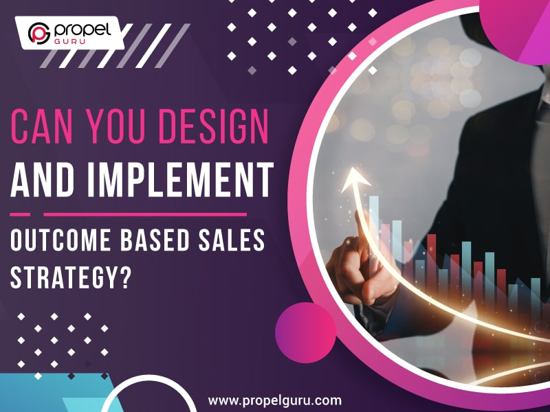 Can you design and implement an Outcome-based Sales Strategy?