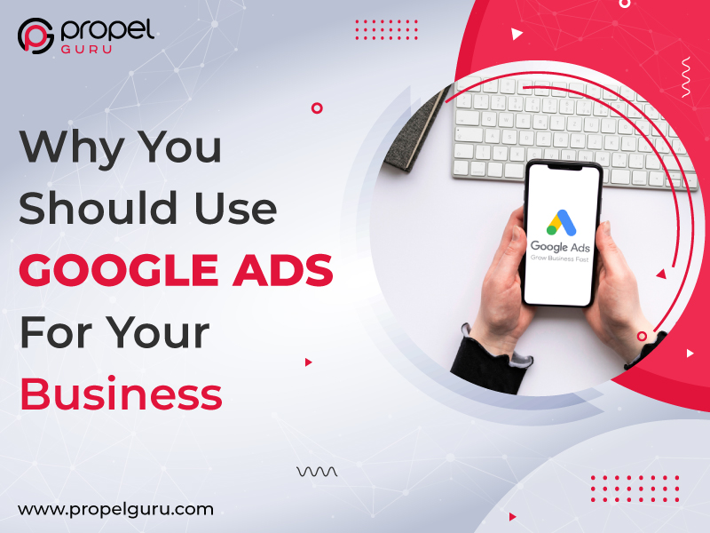Why You Should Use Google Ads For Your Business
