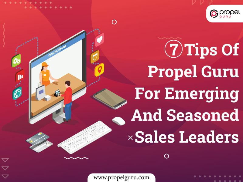 7 Tips Of Propel Guru For Emerging And Seasoned Sales Leaders
