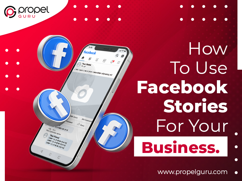 A Complete Guide On How To Use Facebook Stories For Your Business