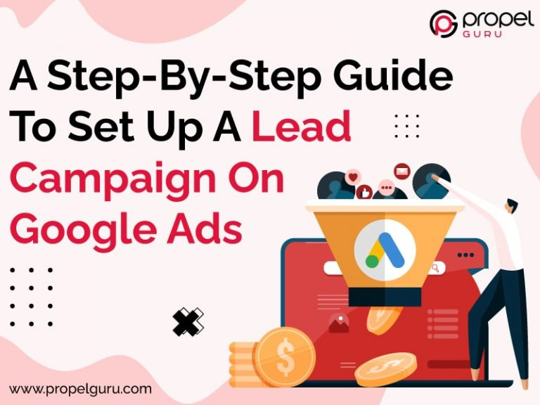 A Step-By-Step Guide To Set Up A Lead Campaign On Google Ads