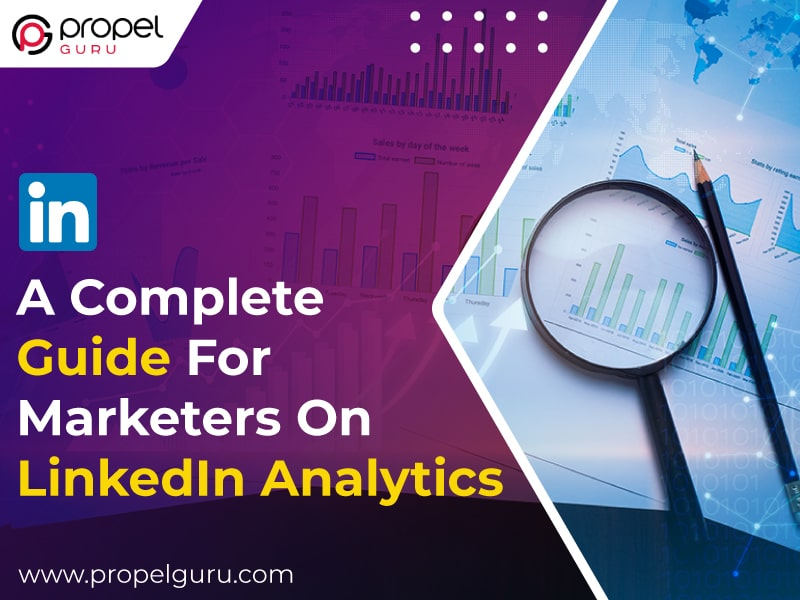A Complete Guide For Marketers On LinkedIn Analytics