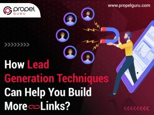 How Lead Generation Techniques Can Help You Build More Links