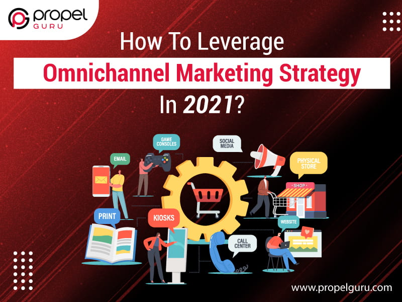 How To Leverage Omnichannel Marketing Strategy In 2021?