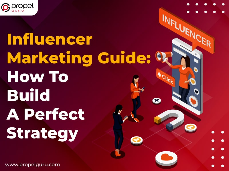 Influencer Marketing Guide: How To Build A Perfect Strategy