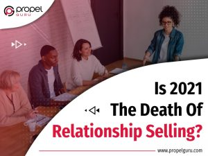 Is 2021 the Death of Relationship Selling?