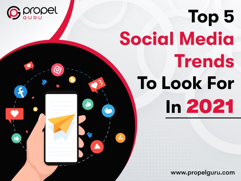 Top 5 Social Media Trends To Look For In 2021