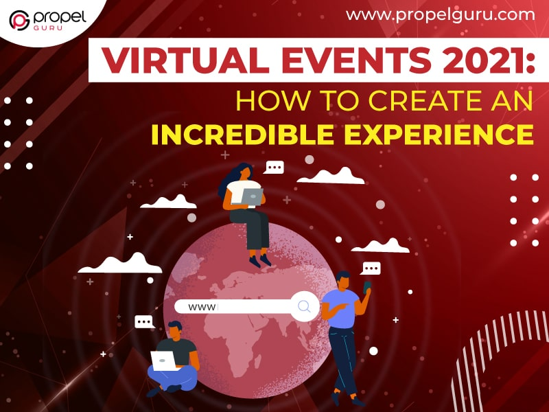 Virtual Events 2021: How to Create An Incredible Experience