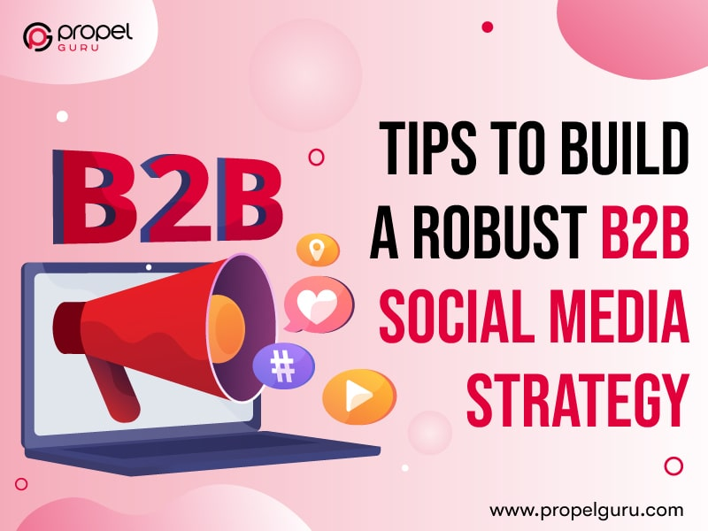 Tips To Build A Robust B2B Social Media Strategy